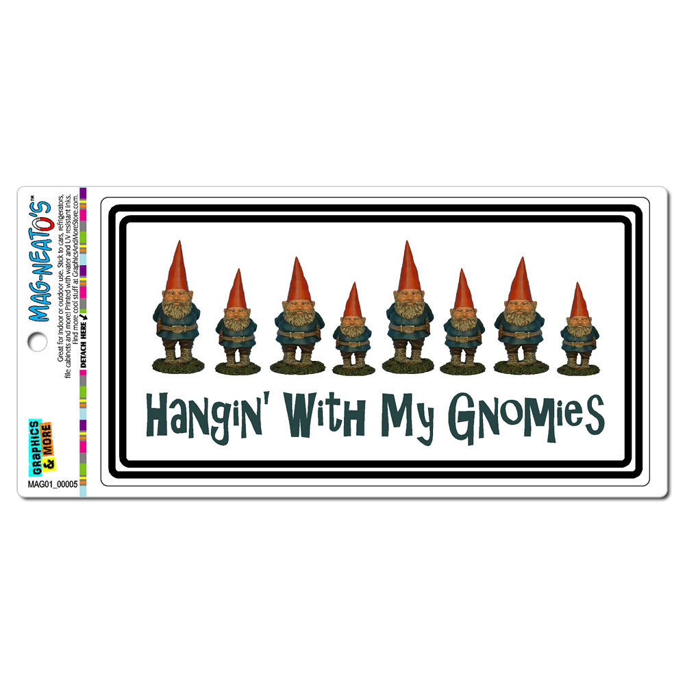 Hanging With My Gnomies - Gnomes MAG-NEATO'S(TM) Car/Refrigerator Magnet