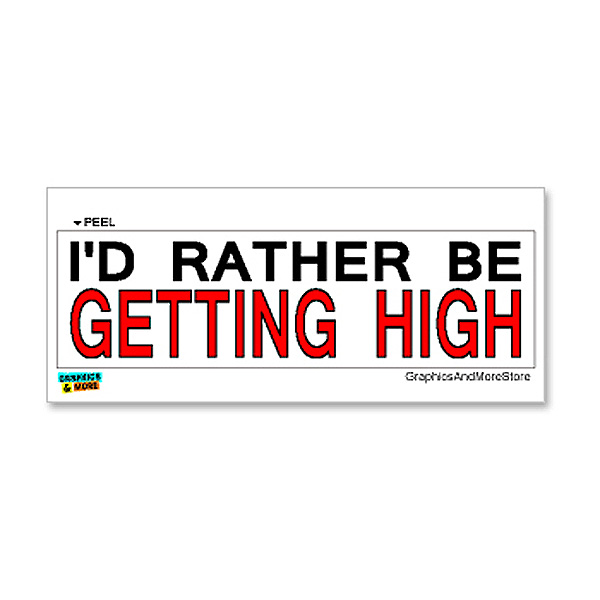 I'd Rather Be Getting High Sticker