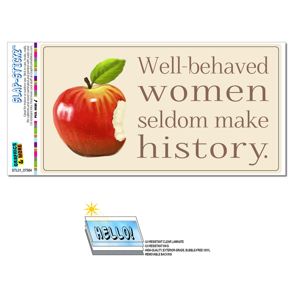Well Behaved Women Seldom Make History SLAP-STICKZ(TM) Premium Sticker